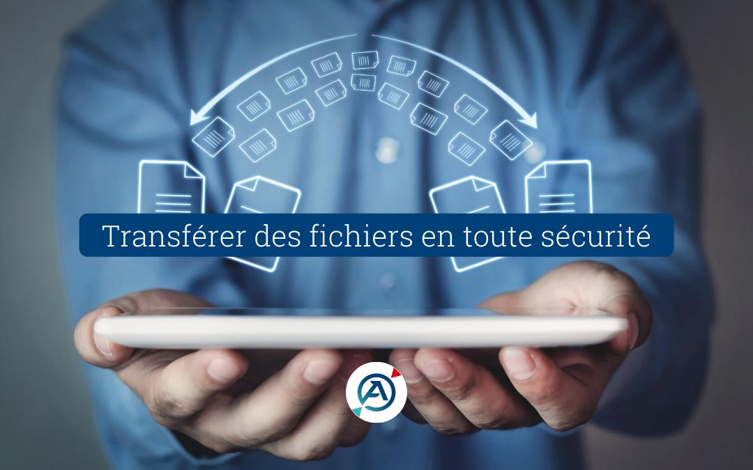 Transférer des fichiers en toute sécurité : mode d'emploi